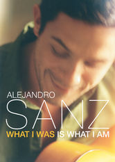Alejandro Sanz: What I Was Is What I Am Netflix BR (Brazil)